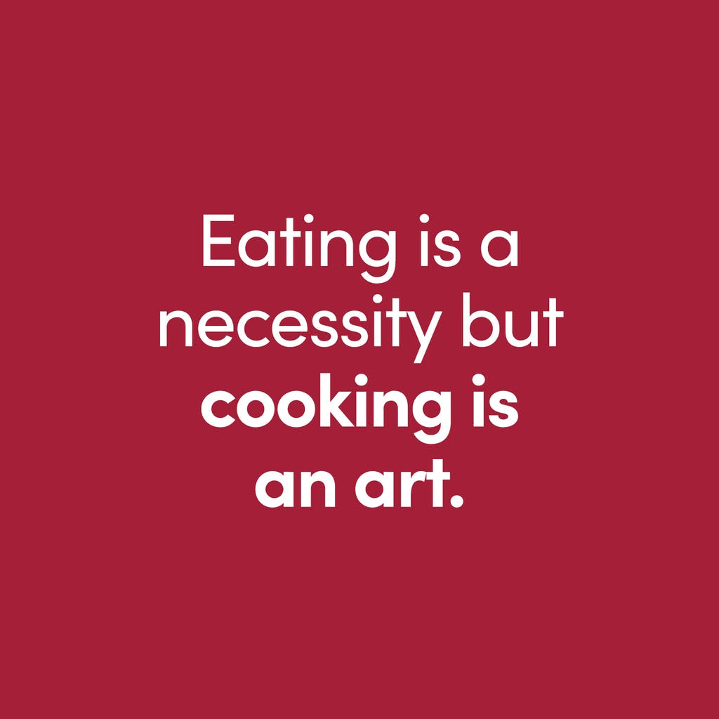 eating is a necessity but cooking is an art quote